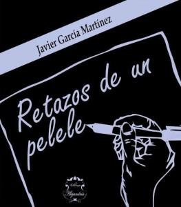 Retazos de un pelele, Javier García Martínez
